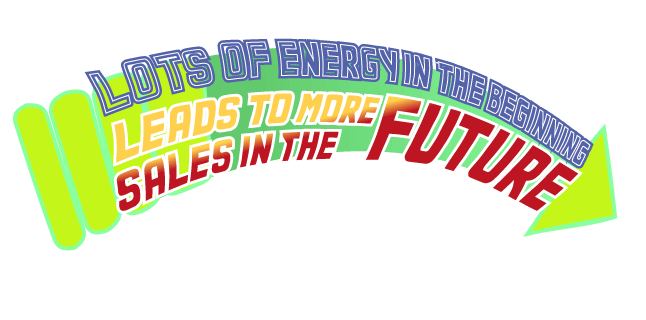 Image: Lots of energy in the beginning leads to more sales in the future