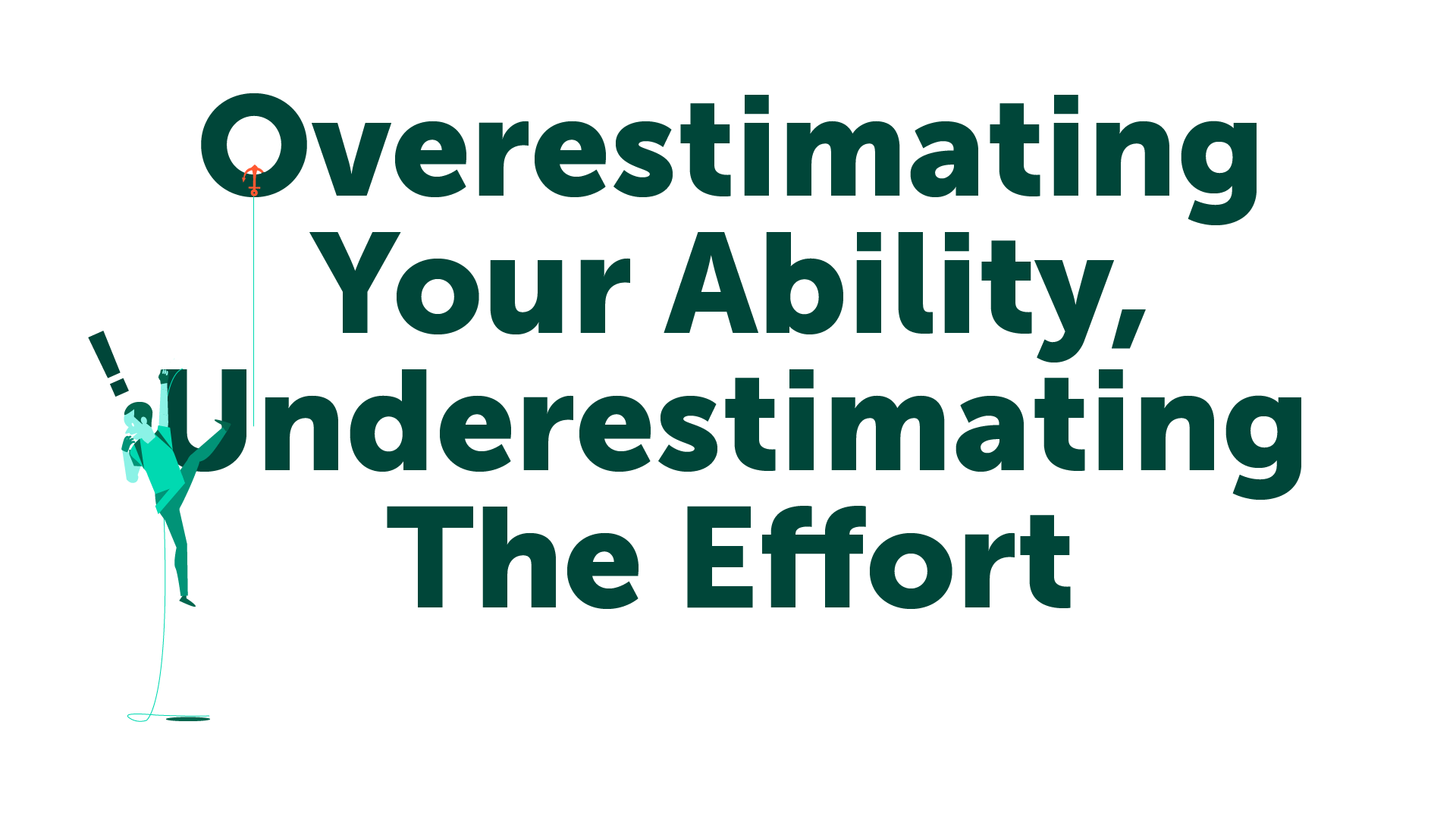 Overestimating Your Ability, Underestimating the effort