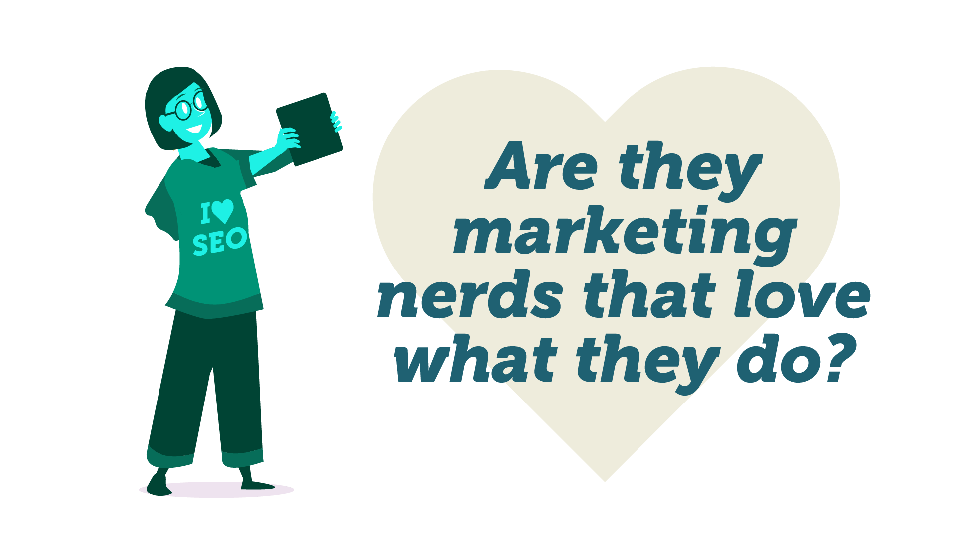 marketing nerds that love what they do - factors to consider when before you choose a marketing consultant image of a marketer wearing a t-shirt that reads 'I love SEO'