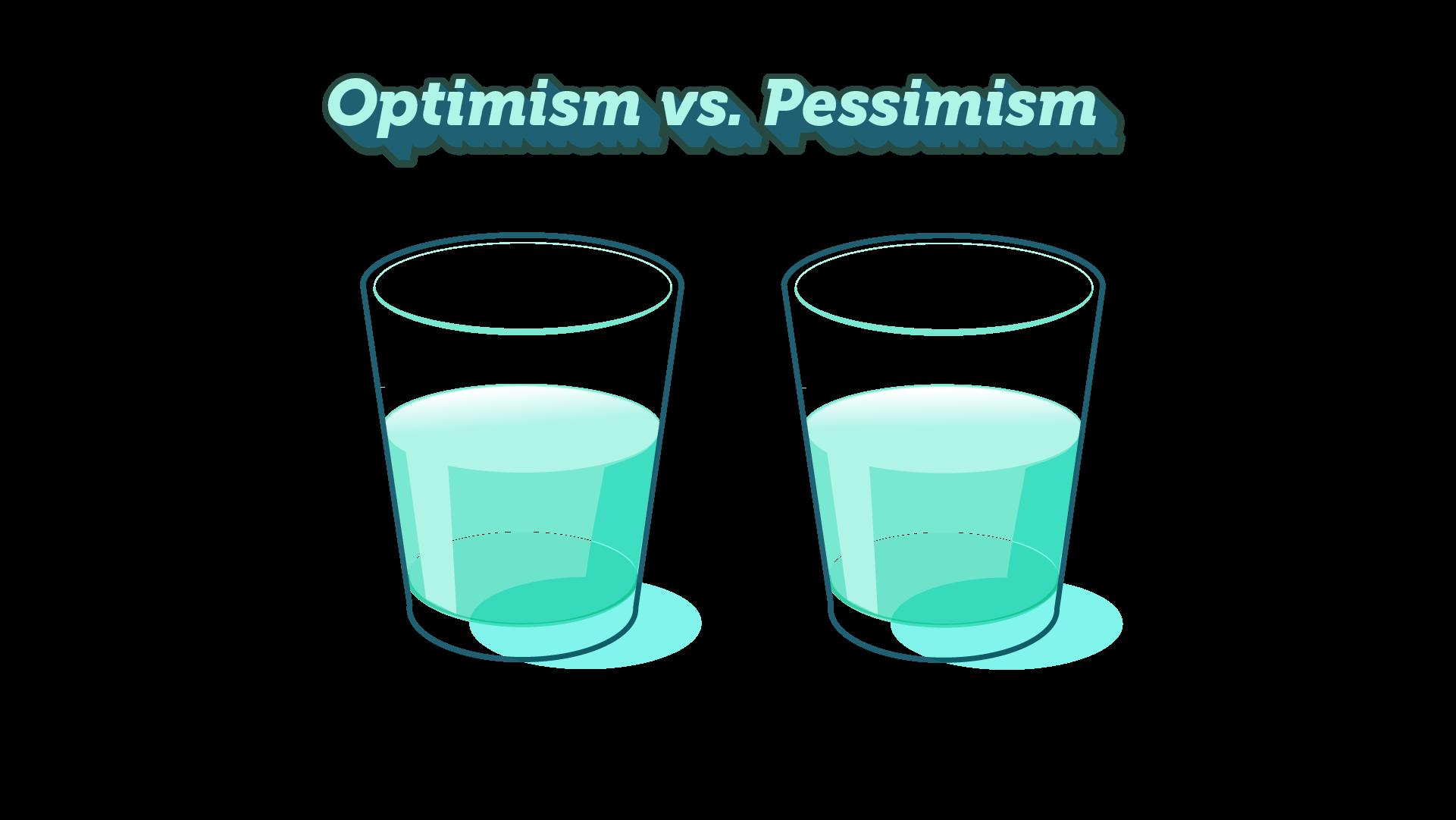 optimism vs pessimism glass half full glass half empty